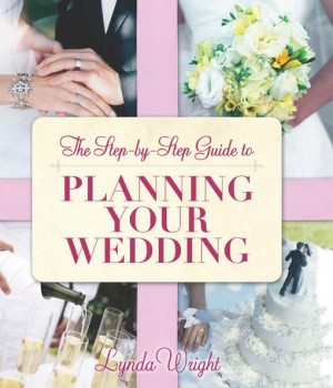 the step by step guide to planning your wedding by lynda wright